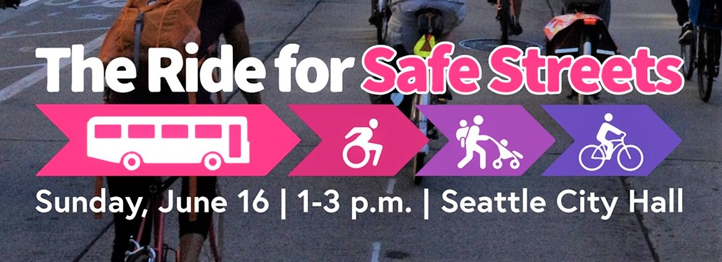 A colorful logo featuring icons for a bus, a person in a wheelchair, a person carrying a baby and pushing a stroller, and a person riding a bike. Text reads: The Ride for Safe Streets. Sunday, June 16, 1-3 pm. Seattle City Hall.